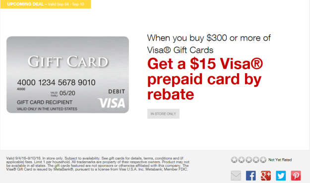 Buy $300 worth of Visa Gift Cards at Staples get $15 Visa Rebate Card. Valid 09-04-2016 through 09-10-2016